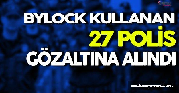 ByLock Kullanan 27 Polis Gözaltına Alındı