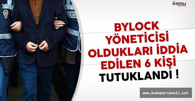 Bylock Yöneticisi Oldukları İleri Sürülen 6 Kişi Tutuklandı