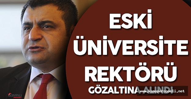 Çanakkale Onsekiz Mart Üniversitesi Eski Rektörü Gözaltına Alındı