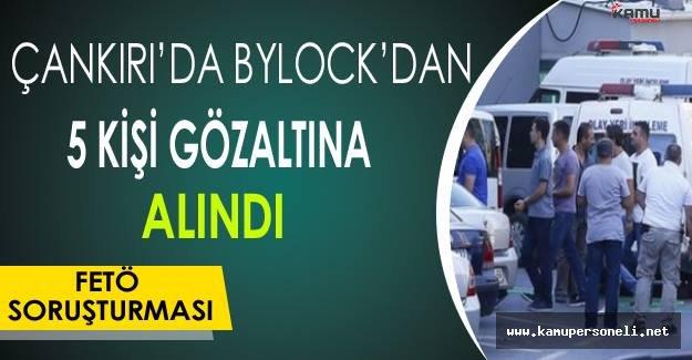 Çankırı'da ByLock'dan 5 Kişi Gözaltına Alındı