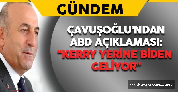 """Çavuşoğlu'ndan ABD Açıklaması: """" Kerry yerine Biden geliyor"""""""