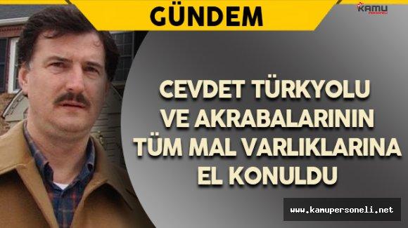 Cevdet Türkyolu'nun Tüm Mal Varlıklarına El Konuldu