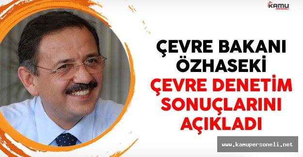 Çevre ve Şehircilik Bakanı Mehmet Özhaseki Çevre Denetim Raporlarını Açıkladı