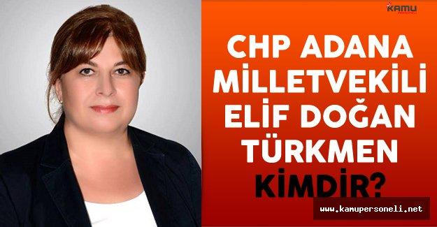 CHP Adana Milletvekili Elif Doğan Türkmen Kimdir?