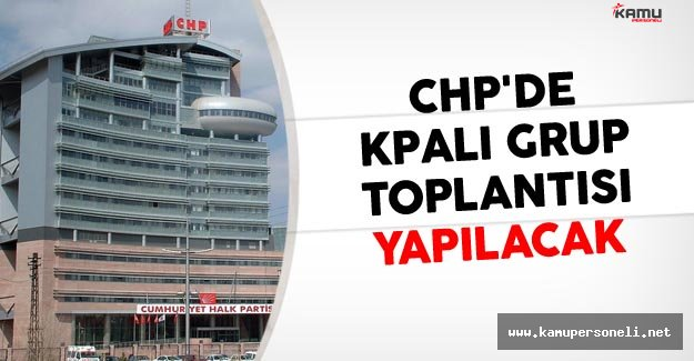 CHP'de Kapalı Grup Toplantısı Yapılacak