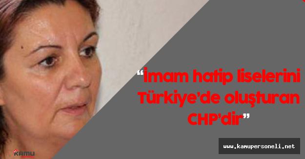 """CHP Genel Başkan Yardımcısı: """"İmam hatip liselerini Türkiye'de oluşturan CHP'dir"""""""