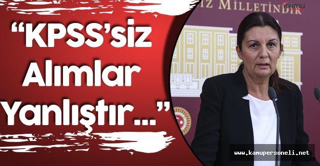 """CHP Genel Başkan Yardımcısı: """" Mülakat Sistemiyle KPSS'nin Devre Dışı Bırakılması Yanlıştır"""""""