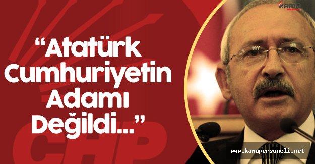 """CHP Genel Başkanı Kılıçdaroğlu:"""" Ne Atatürk, ne İnönü, ne Rıfat Bele, ne Kazım Karabekir"""""""
