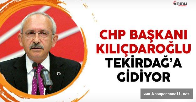 CHP Genel Başkanı Kılıçdaroğlu Tekirdağ'a Gidiyor