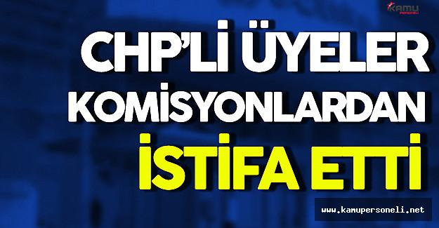 CHP'li Üyeler Komisyonlardan İstifa Etti