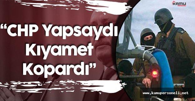 """CHP Lideri Kemal Kılıçdaroğlu: """"Bunu CHP Yapsaydı Kıyamet Kopardı !"""""""