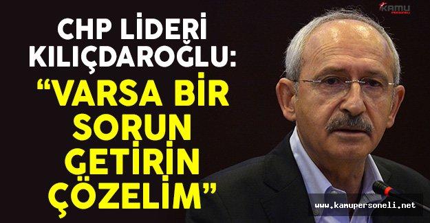 CHP Lideri Kemal Kılıçdaroğlu: 'Varsa Bir Sorun Getirin Çözelim'