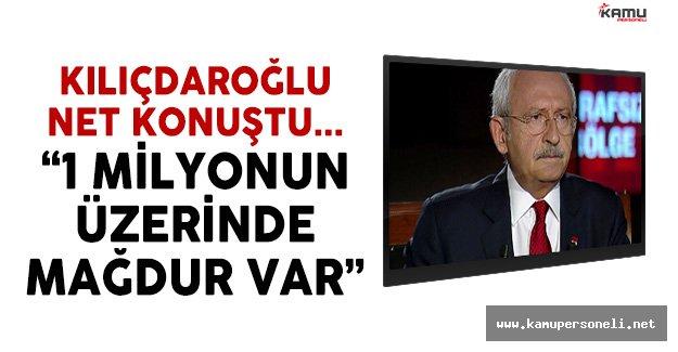 CHP Lideri Kılıçdaroğlu: 1 Milyon Mağdur Var