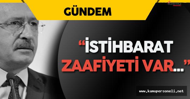 """CHP Lideri Kılıçdaroğlu: """"Ciddi Bir İstihbarat Zaafiyeti Var"""""""
