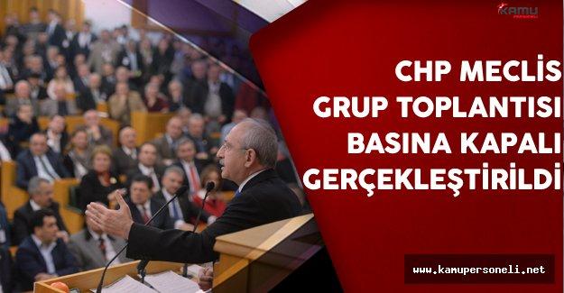 CHP Meclis Grup Toplantısı Basına Kapalı Gerçekleştirildi