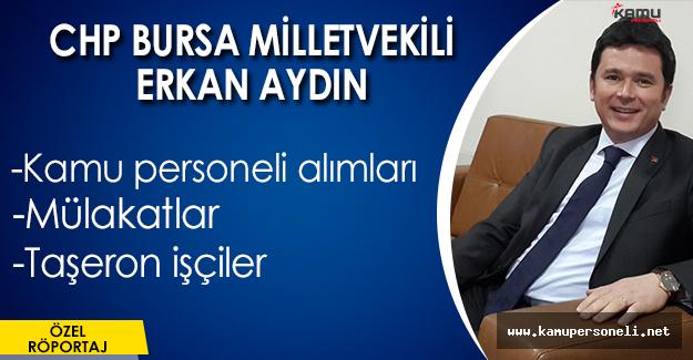 CHP  Milletvekili Erkan Aydın ile Özel Röportajımız (Taşerona kadro meselesi, memur alımı ve daha fazlası)