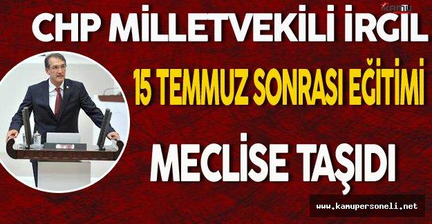 CHP Milletvekili İrgil 15Temmuz Sonrası Eğitimi Meclise Taşıdı