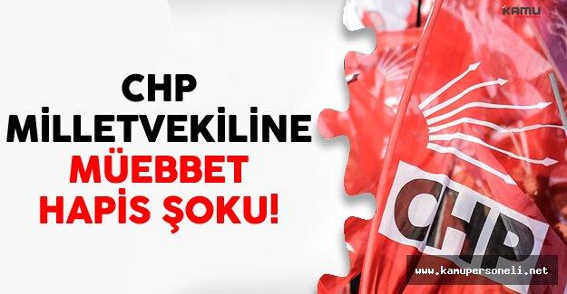 CHP Milletvekiline Müebbet Hapis Şoku!