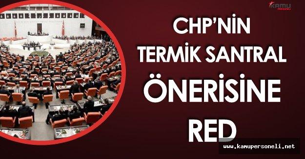 CHP'nin Termik Santrallerle İlgili Grup Önerisi TBMM'de Reddedildi