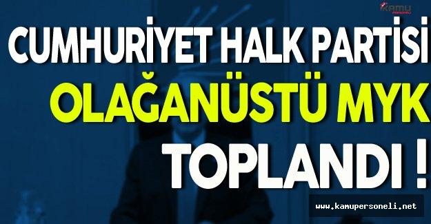 CHP Olağanüstü MYK Toplandı