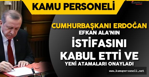 Cumhurbaşkanı Efkan Ala'nın İstifasını Kabul Etti ve Atamaları Onayladı