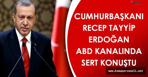 Cumhurbaşkanı Erdoğan ABD Kanalında Sert Konuştu!