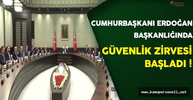 Cumhurbaşkanı Erdoğan Başkanlığındaki Güvenlik Zirvesi Başladı !
