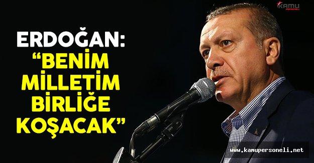 Cumhurbaşkanı Erdoğan: 'Benim milletim birliğe koşacak'