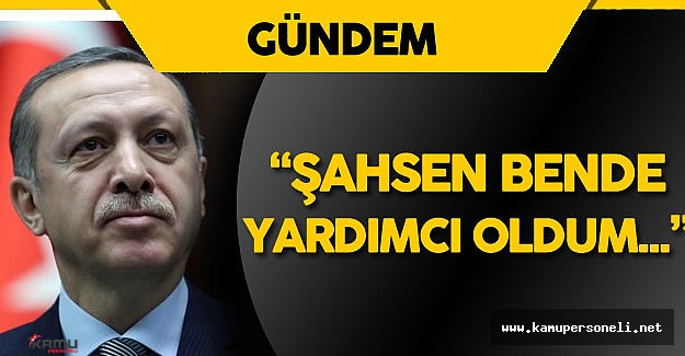 """Cumhurbaşkanı Erdoğan: """"Bu Yapıya Zamanında Şahsen Bende Yardımcı Oldum!"""""""