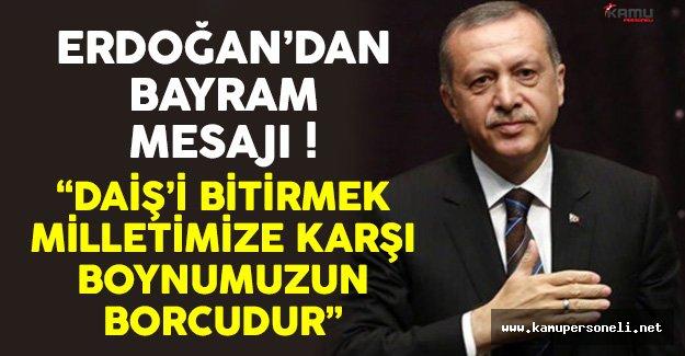 Cumhurbaşkanı Erdoğan: 'DAİŞ'i Bitirmek Boynumuzun Borcudur'
