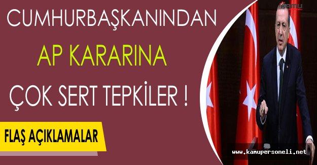 Cumhurbaşkanı Erdoğan'dan AP Kararına Sert Tepkiler !