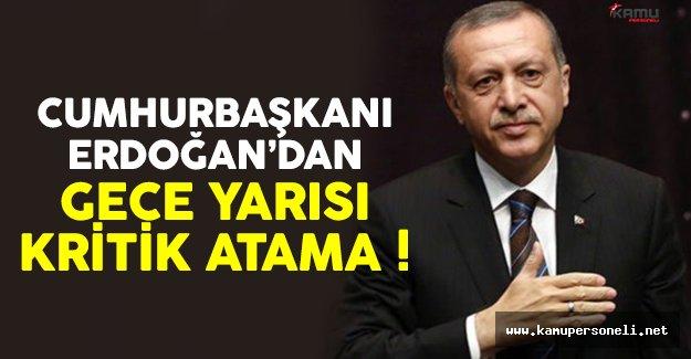 Cumhurbaşkanı Erdoğan'dan gece yarısı iki kritik atama !