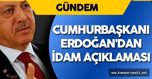 Cumhurbaşkanı Erdoğan'dan İdam Kararı Hakkında Son Dakika Açıklaması