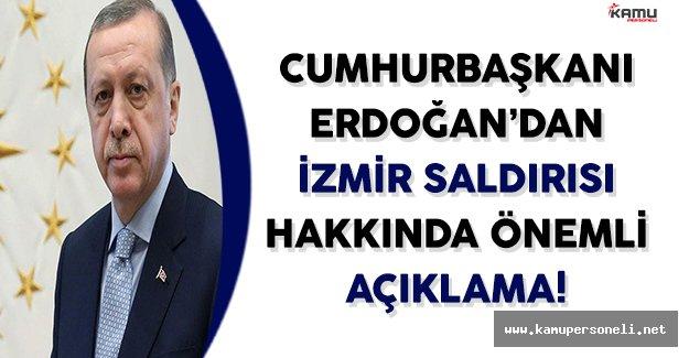 Cumhurbaşkanı Erdoğan'dan İzmir Saldırısı Hakkında Önemli Açıklama