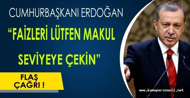 """Cumhurbaşkanı Erdoğan: """"Faizleri Lütfen Makul Seviyelere Çekin"""""""