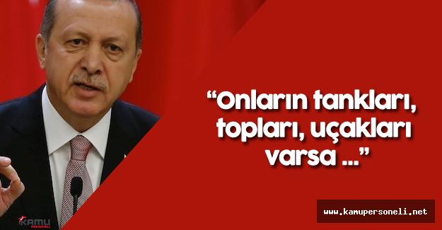 """Cumhurbaşkanı Erdoğan: """"Milletimle birlikte darbecilere karşı..."""""""