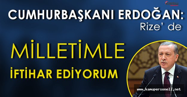 """Cumhurbaşkanı Erdoğan: """" Milletimle iftihar ediyorum. """""""