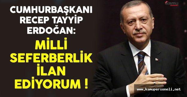 Cumhurbaşkanı Erdoğan Milli Seferberlik İlan Ettiğini Açıkladı !