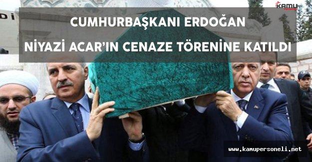 Cumhurbaşkanı Erdoğan Niyazi Acar'ın Cenazesine Katıldı