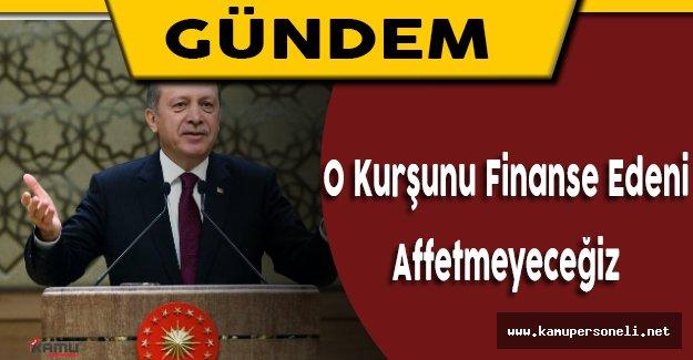 """Cumhurbaşkanı Erdoğan: """"O kurşunu finanse edeni de affetmeyeceğiz."""""""