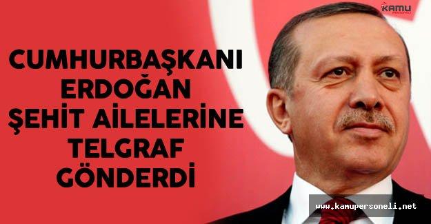 Cumhurbaşkanı Erdoğan şehit ailelerine telgraf göndererek başsağlığı diledi