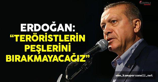 Cumhurbaşkanı Erdoğan: 'Teröristlerin peşlerini bırakmayacağız'