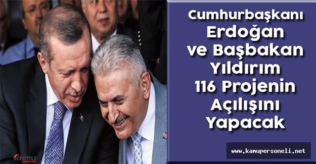 Cumhurbaşkanı Erdoğan ve Başbakan Yıldırım 116 Projenin Açılışını Yapacak