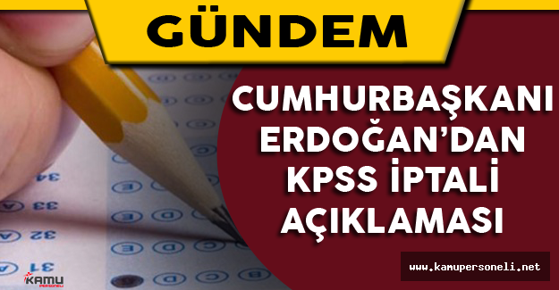 Cumhurbaşkanı Erdoğan'dan KPSS İptali Açıklaması