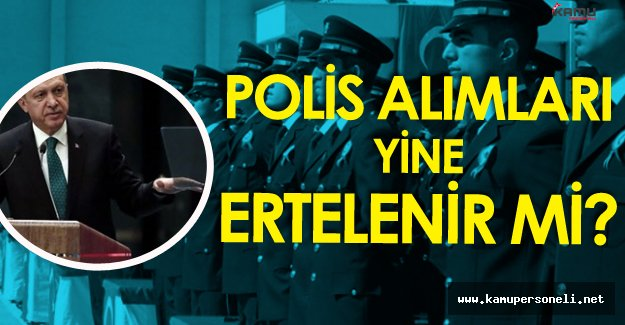 Cumhurbaşkanı Net Konuştu ! 'Sistem Değişmeli' Peki Polis Alımları Ertelenir Mi?
