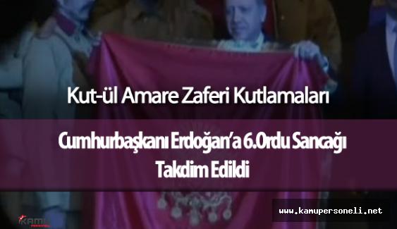Cumhurbaşkanı Recep Tayyip Erdoğan'a Kut'ül Amare Sancağı Verildi