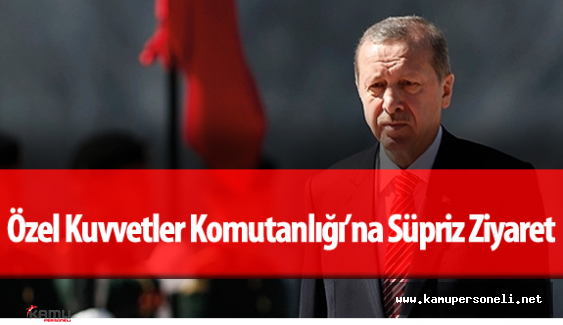 Cumhurbaşkanı Recep Tayyip Erdoğan'dan Özel Kuvvetler Komutanlığı 'na Süpriz Ziyaret