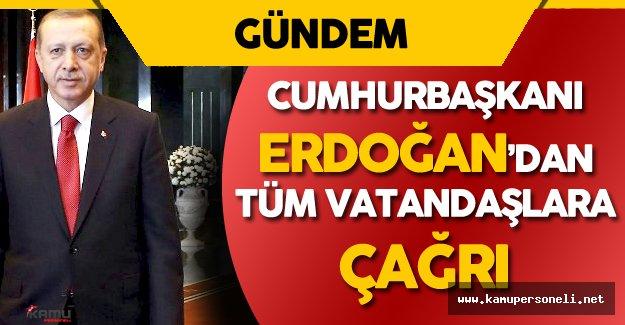 Cumhurbaşkanı Recep Tayyip Erdoğan'dan Tüm Vatandaşlara Çağrı
