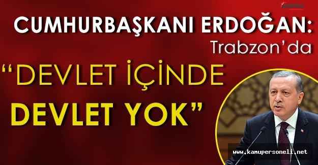 """Cumhurbaşkanı Trabzon' da Konuştu: """" Devlet içinde, devlet yok. """""""