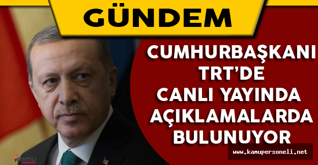 Cumhurbaşkanı TRT'de Canlı Yayında Açıklamalarda Bulunuyor